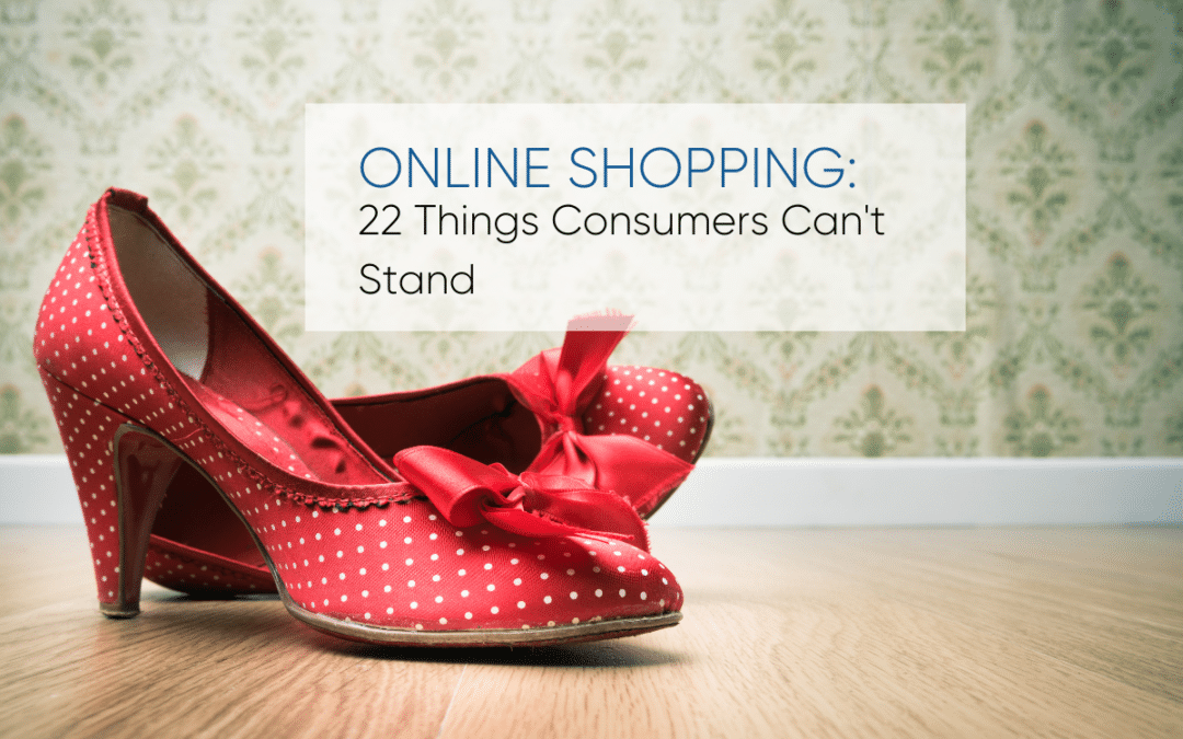 22 Things Consumers Can't Stand About Online Shopping